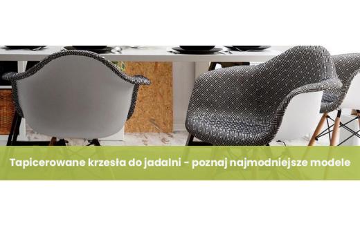 Tapicerowane krzesła do jadalni - poznaj najmodniejsze modele